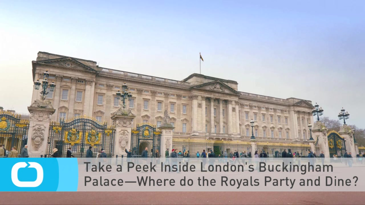 Take a Peek Inside London's Buckingham Palace—Where Do the Royals Party and Dine?