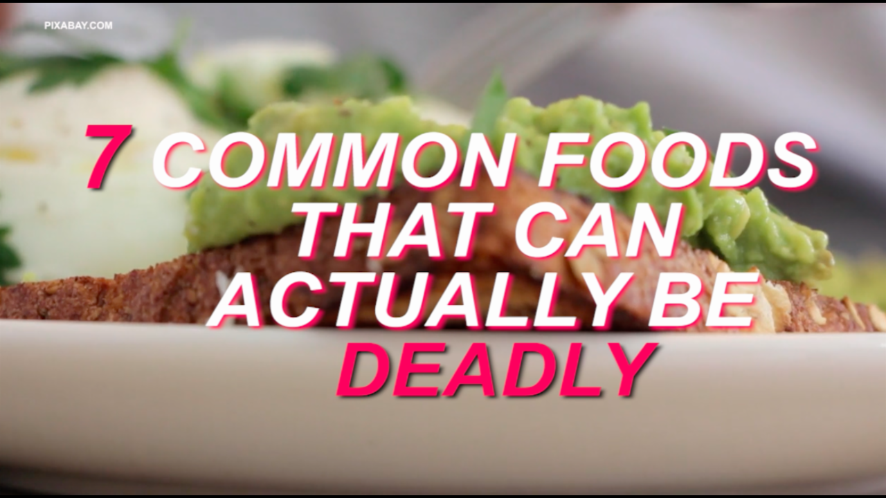 7 Common foods that can actually be deadly