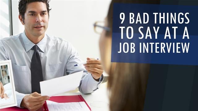 9 Bad Things to Say at a Job Interview