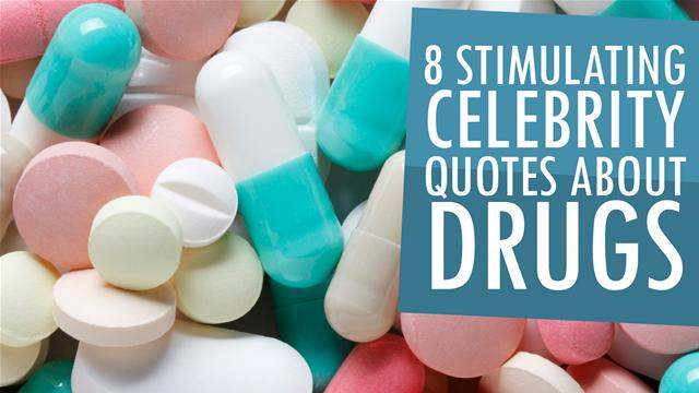 8 Stimulating Celebrity Quotes About Drugs