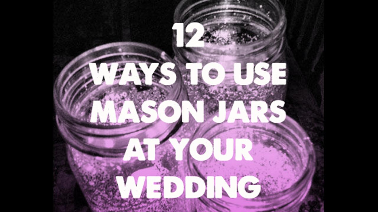 12 Ways to Use Mason Jars at Your Wedding