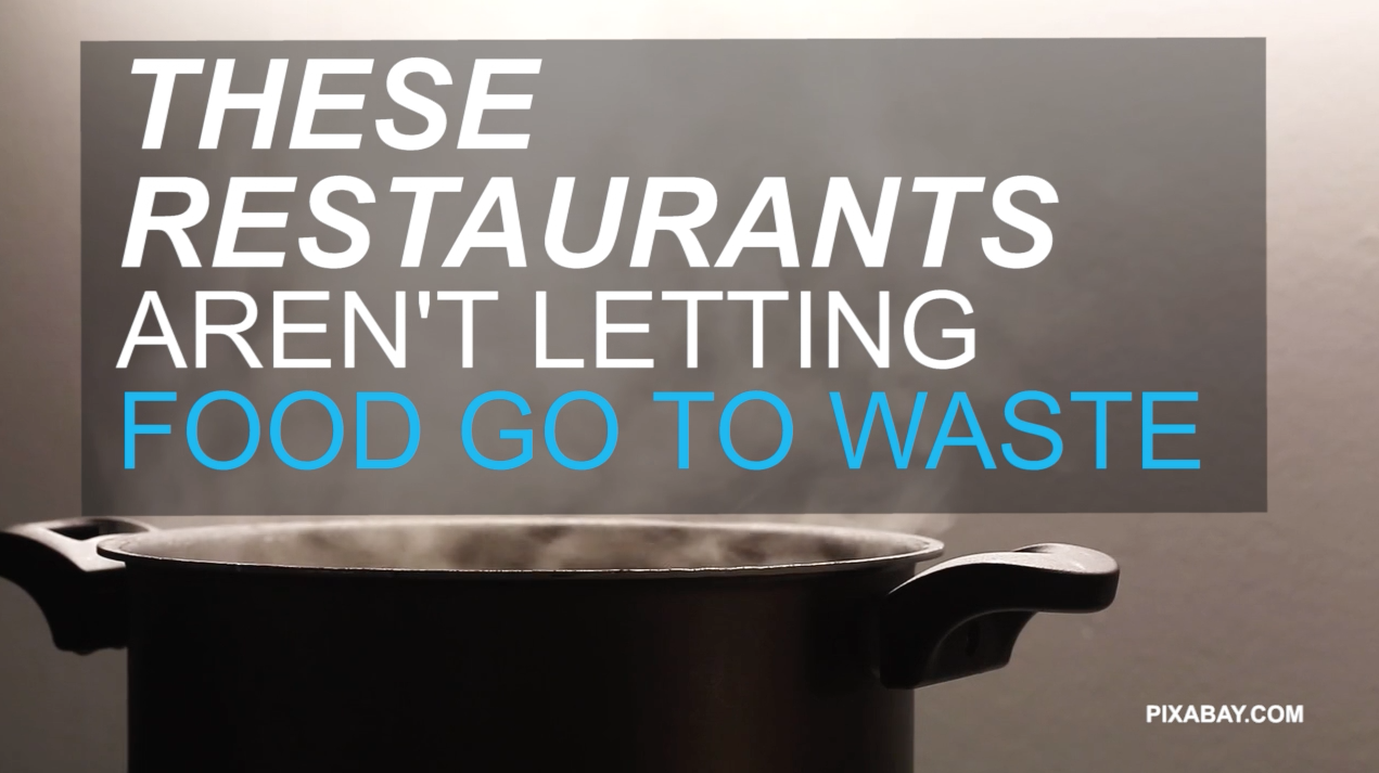 These restaurants aren't letting food go to waste