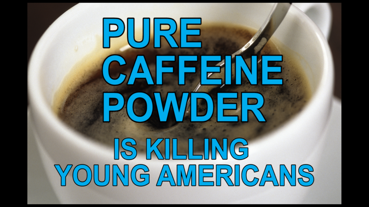 Pure caffeine powder is killing young Americans