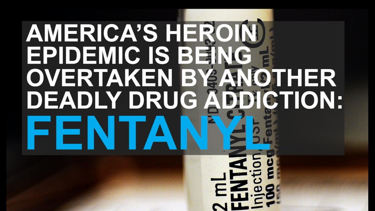 Fentanyl: the deadly drug overtaking America's heroin epidemic